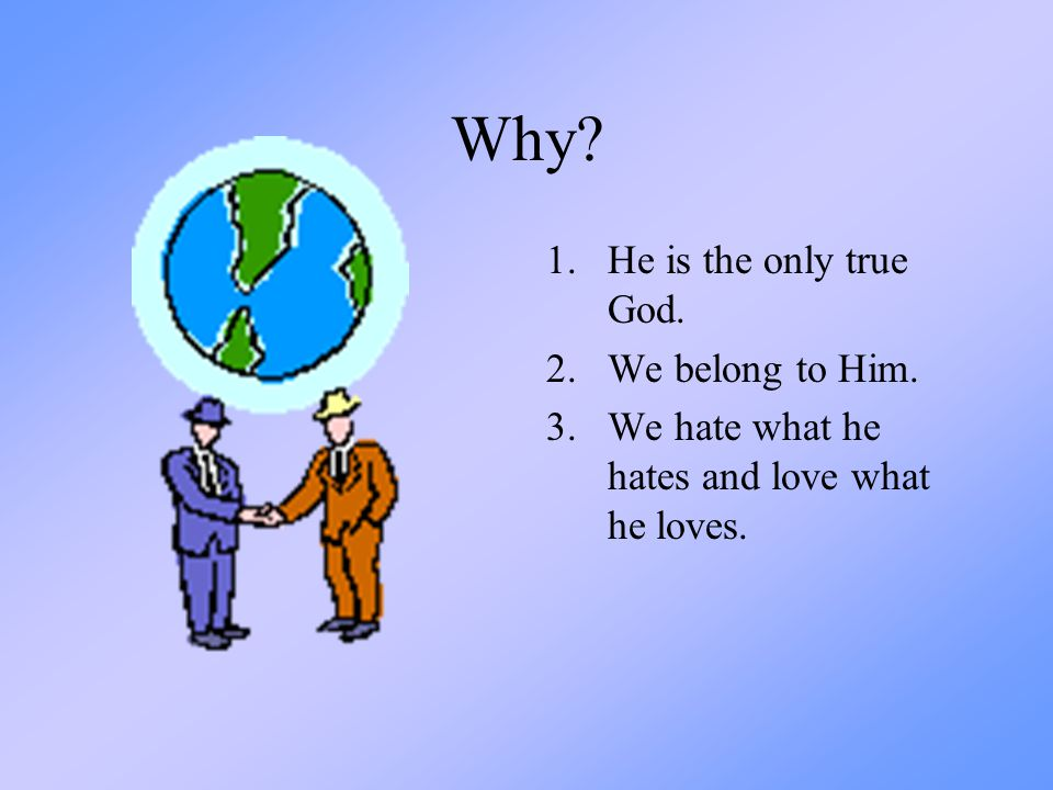 Why He is the only true God. We belong to Him.
