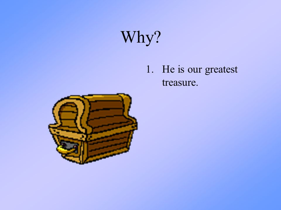 Why He is our greatest treasure.
