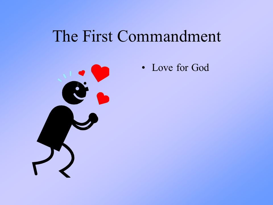 The First Commandment Love for God
