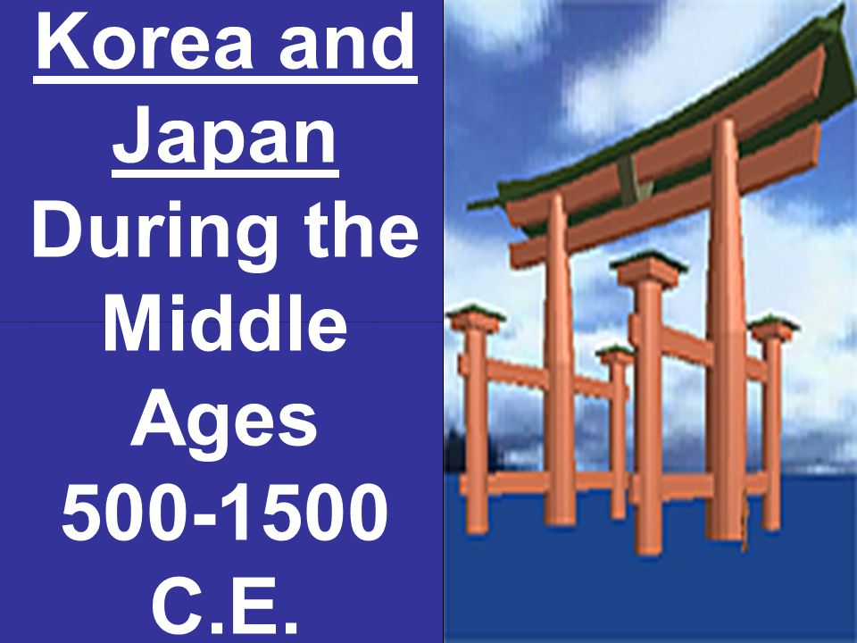 Korea and Japan During the Middle Ages 500-1500 C.E.
