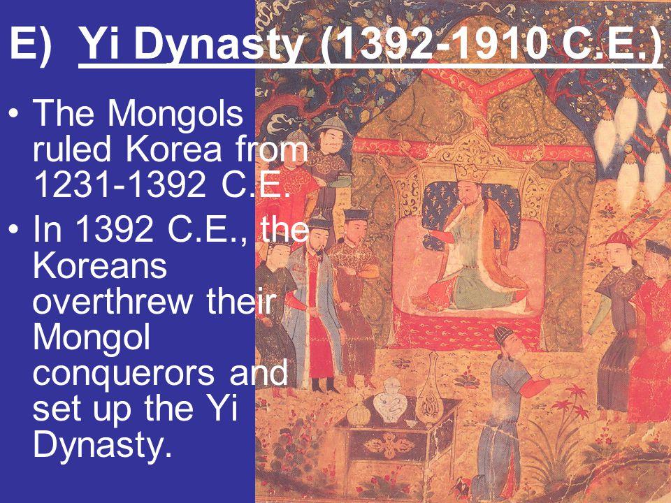 E) Yi Dynasty (1392-1910 C.E.) The Mongols ruled Korea from 1231-1392 C.E.