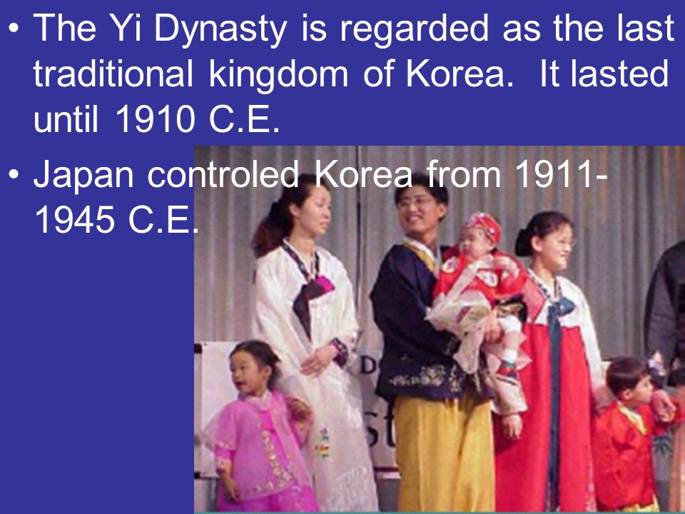 The Yi Dynasty is regarded as the last traditional kingdom of Korea