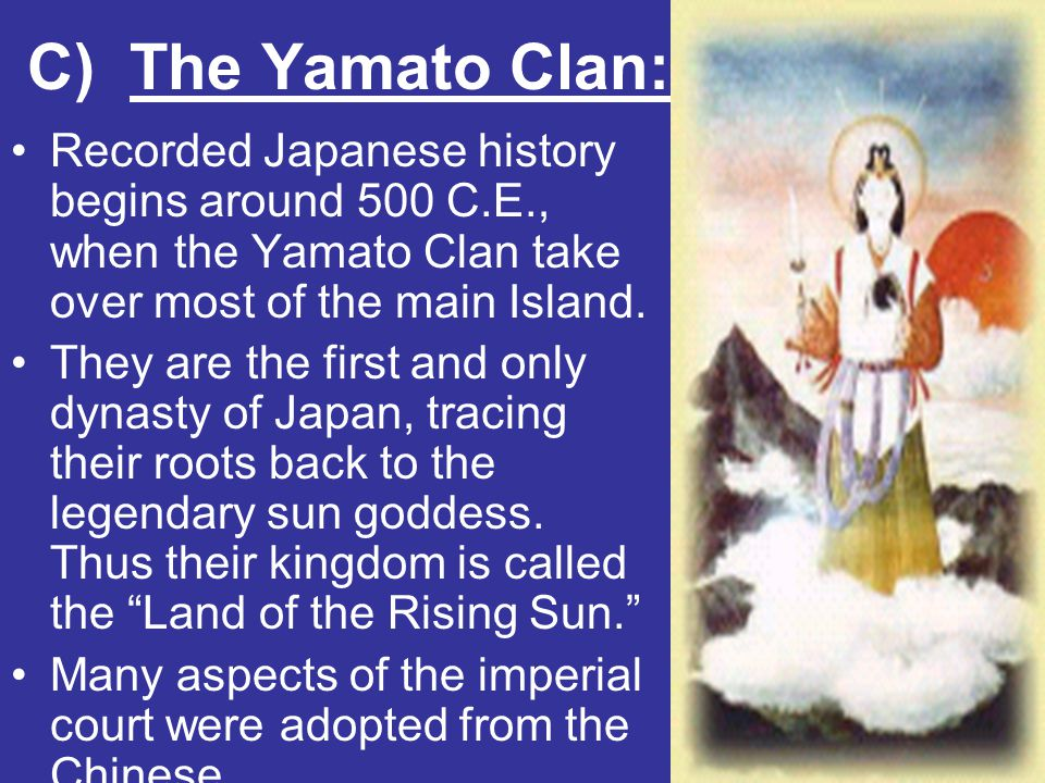 C) The Yamato Clan: Recorded Japanese history begins around 500 C.E., when the Yamato Clan take over most of the main Island.
