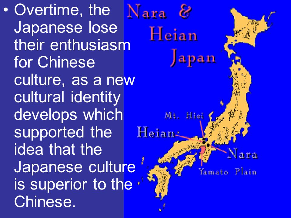 Overtime, the Japanese lose their enthusiasm for Chinese culture, as a new cultural identity develops which supported the idea that the Japanese culture is superior to the Chinese.