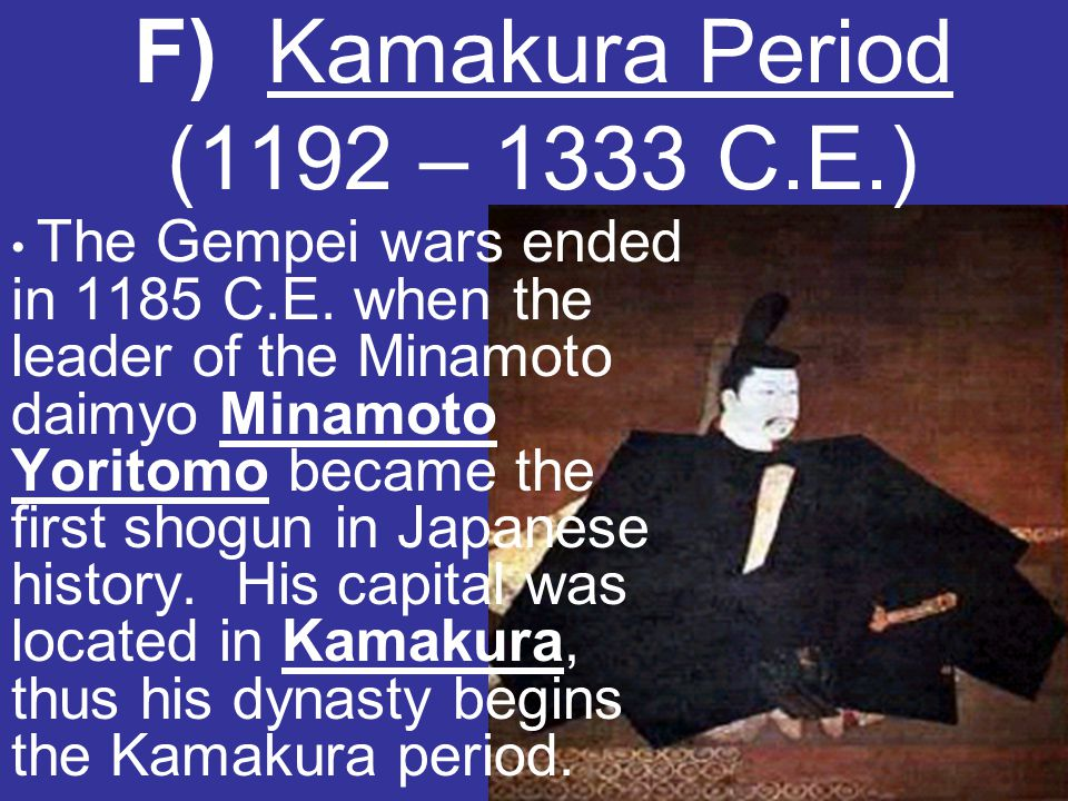 F) Kamakura Period (1192 – 1333 C.E.)