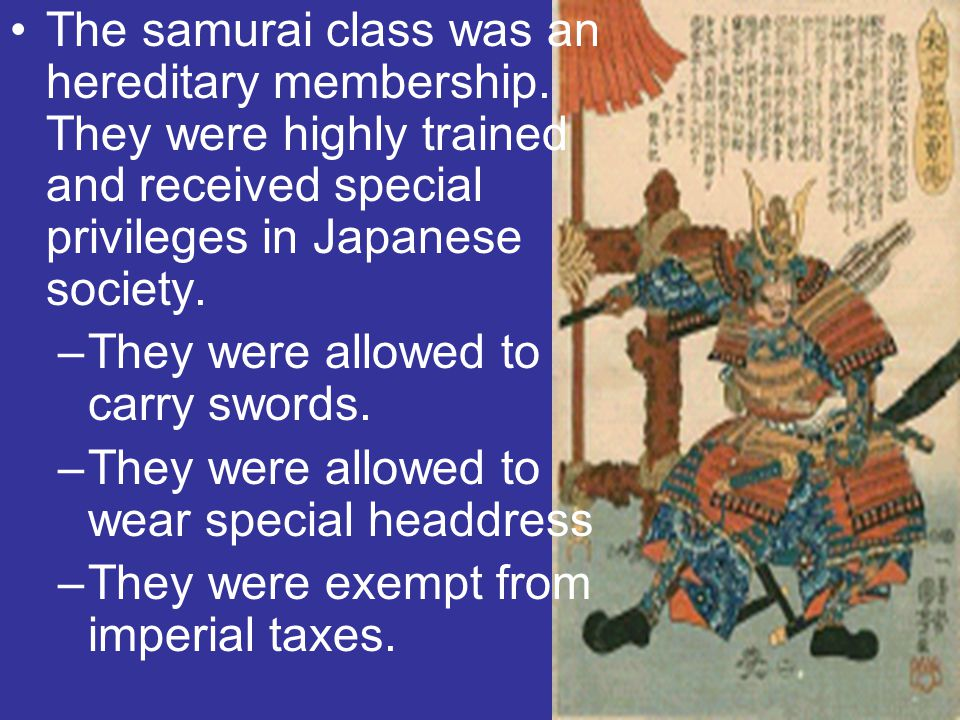 The samurai class was an hereditary membership