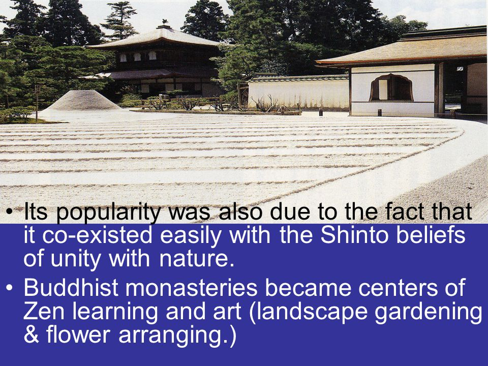 Its popularity was also due to the fact that it co-existed easily with the Shinto beliefs of unity with nature.