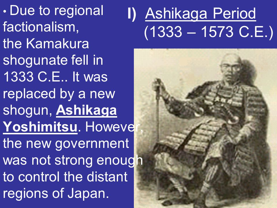 I) Ashikaga Period (1333 – 1573 C.E.)
