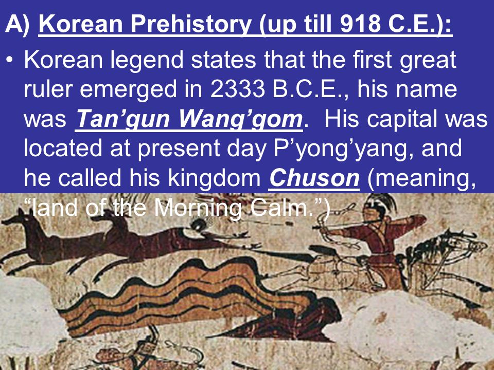 A) Korean Prehistory (up till 918 C.E.):