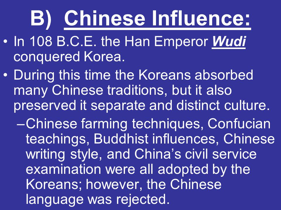 B) Chinese Influence: In 108 B.C.E. the Han Emperor Wudi conquered Korea.