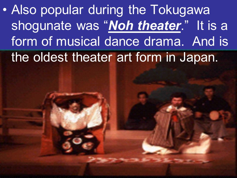 Also popular during the Tokugawa shogunate was Noh theater