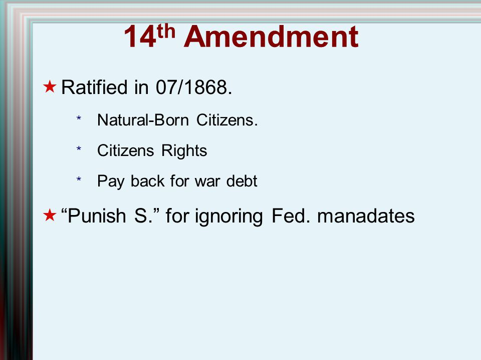 14th Amendment Ratified in 07/1868.