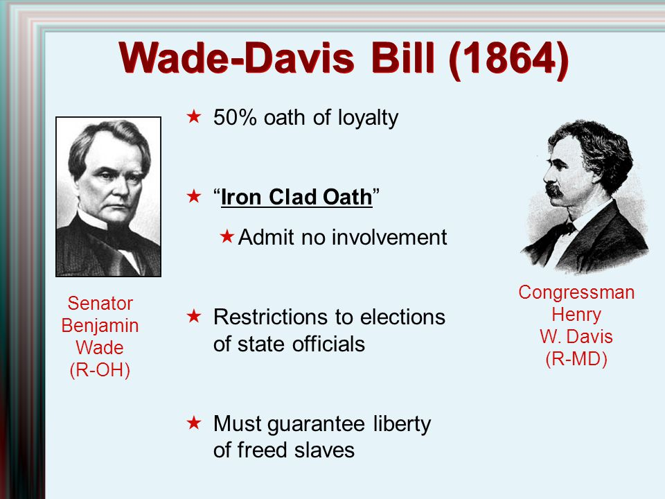 Wade-Davis Bill (1864) 50% oath of loyalty Iron Clad Oath