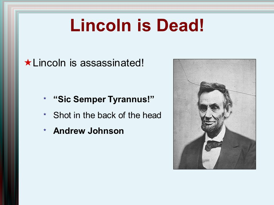 Lincoln is Dead! Lincoln is assassinated! Sic Semper Tyrannus!