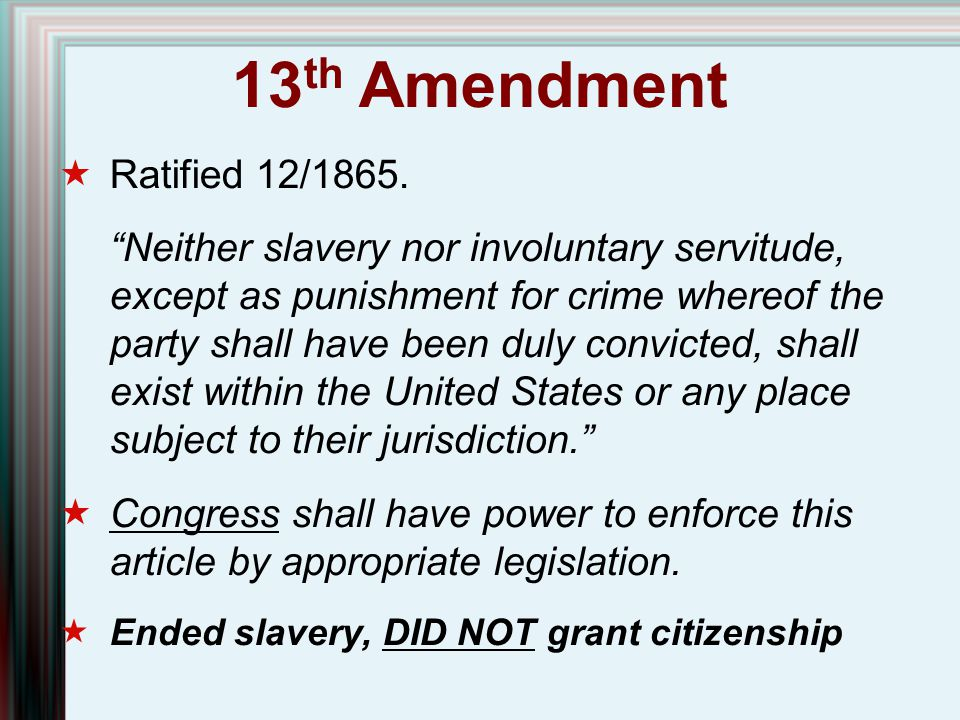13th Amendment Ratified 12/1865.