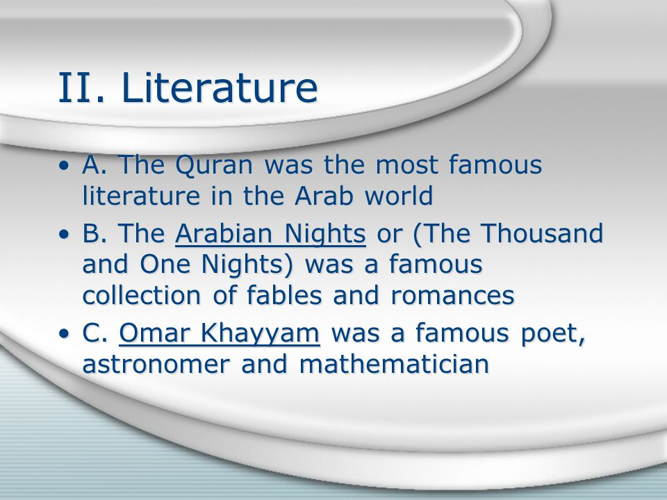 II. Literature A. The Quran was the most famous literature in the Arab world.