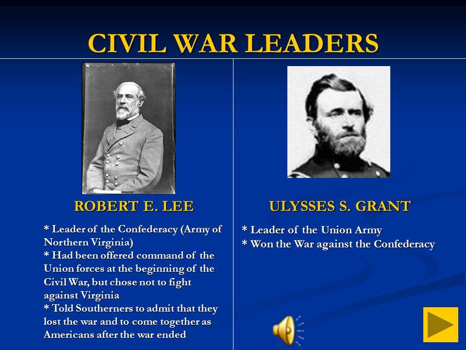 CIVIL WAR LEADERS ROBERT E. LEE ULYSSES S. GRANT
