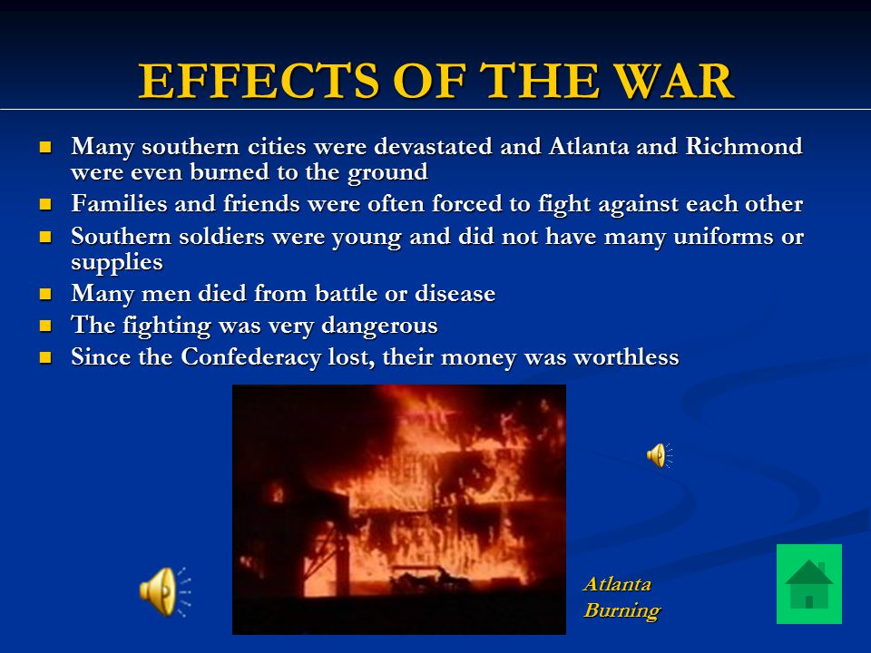 EFFECTS OF THE WAR Many southern cities were devastated and Atlanta and Richmond were even burned to the ground.