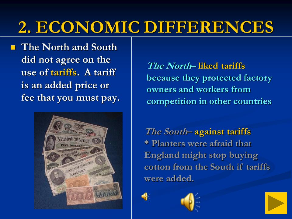 2. ECONOMIC DIFFERENCES The North and South did not agree on the use of tariffs. A tariff is an added price or fee that you must pay.