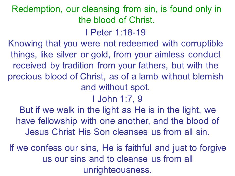 Redemption, our cleansing from sin, is found only in the blood of Christ.