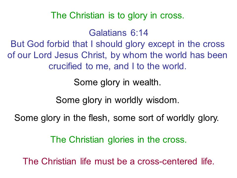 The Christian is to glory in cross.
