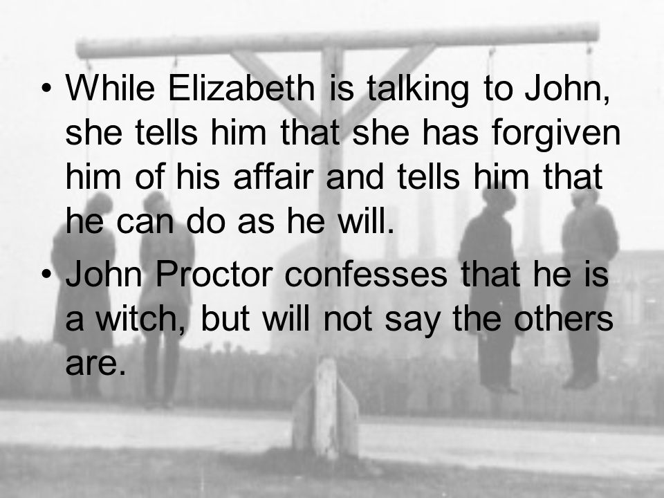 While Elizabeth is talking to John, she tells him that she has forgiven him of his affair and tells him that he can do as he will.