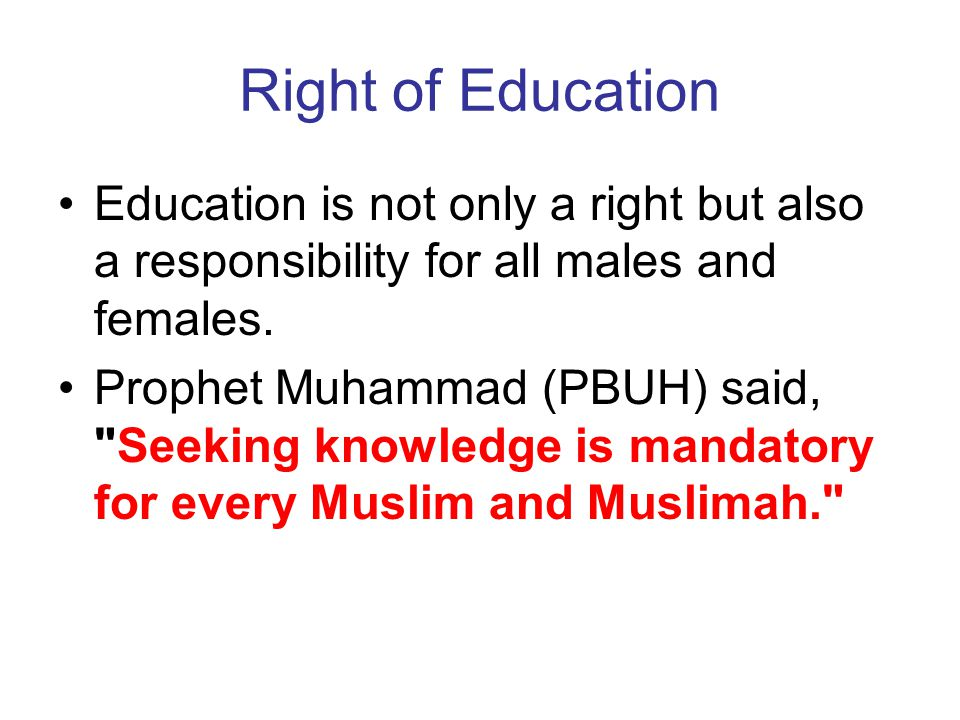 Right of Education Education is not only a right but also a responsibility for all males and females.