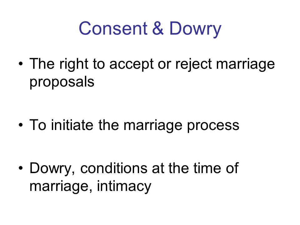 Consent & Dowry The right to accept or reject marriage proposals