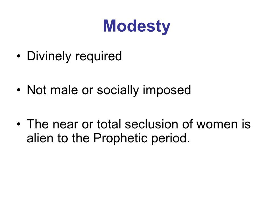 Modesty Divinely required Not male or socially imposed