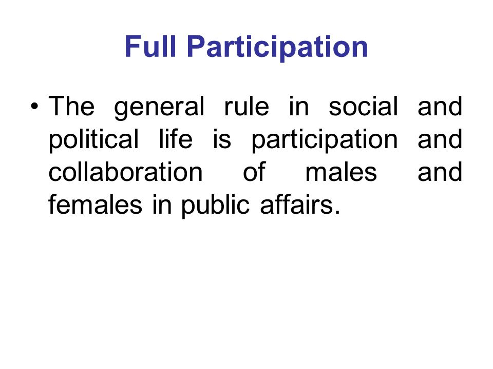 Full Participation The general rule in social and political life is participation and collaboration of males and females in public affairs.