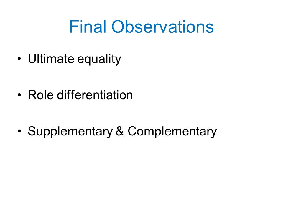 Final Observations Ultimate equality Role differentiation