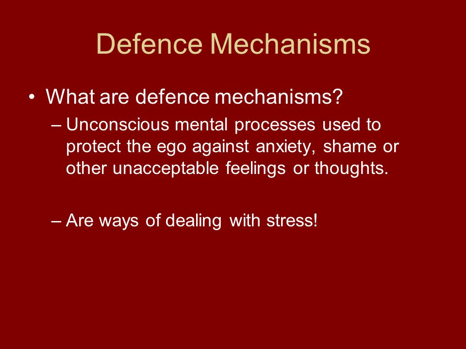Defence Mechanisms What are defence mechanisms