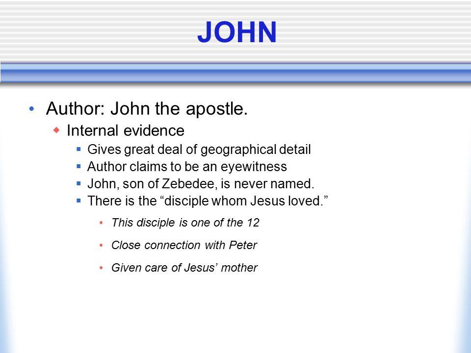 JOHN Author: John the apostle. Internal evidence