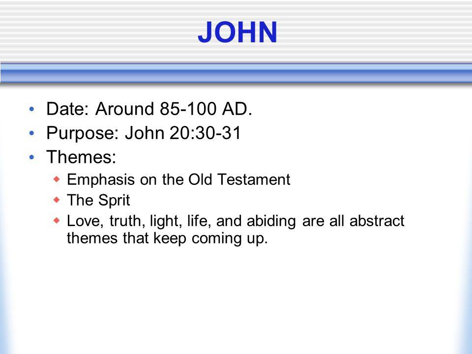 JOHN Date: Around 85-100 AD. Purpose: John 20:30-31 Themes: