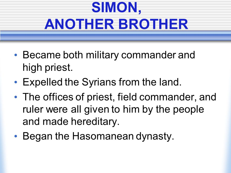 SIMON, ANOTHER BROTHER Became both military commander and high priest.