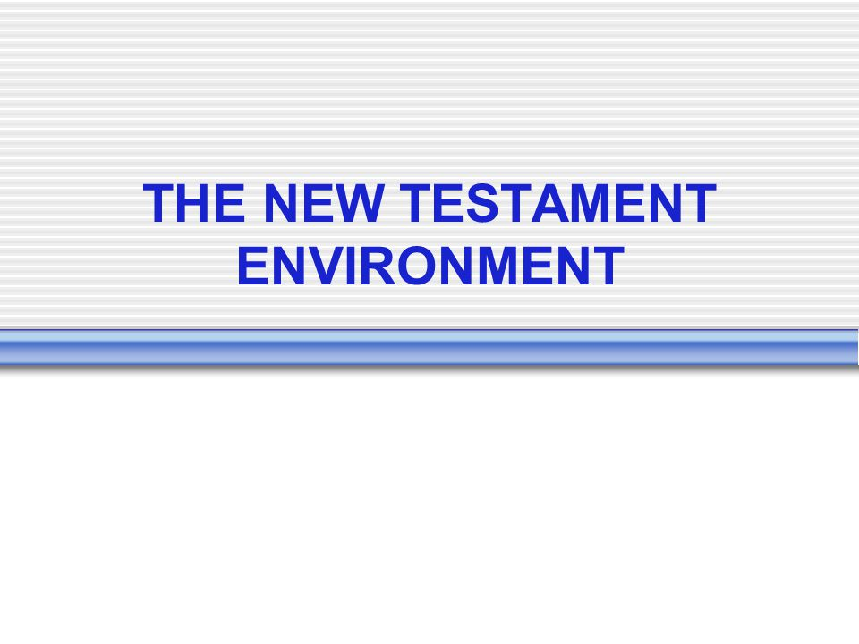 THE NEW TESTAMENT ENVIRONMENT