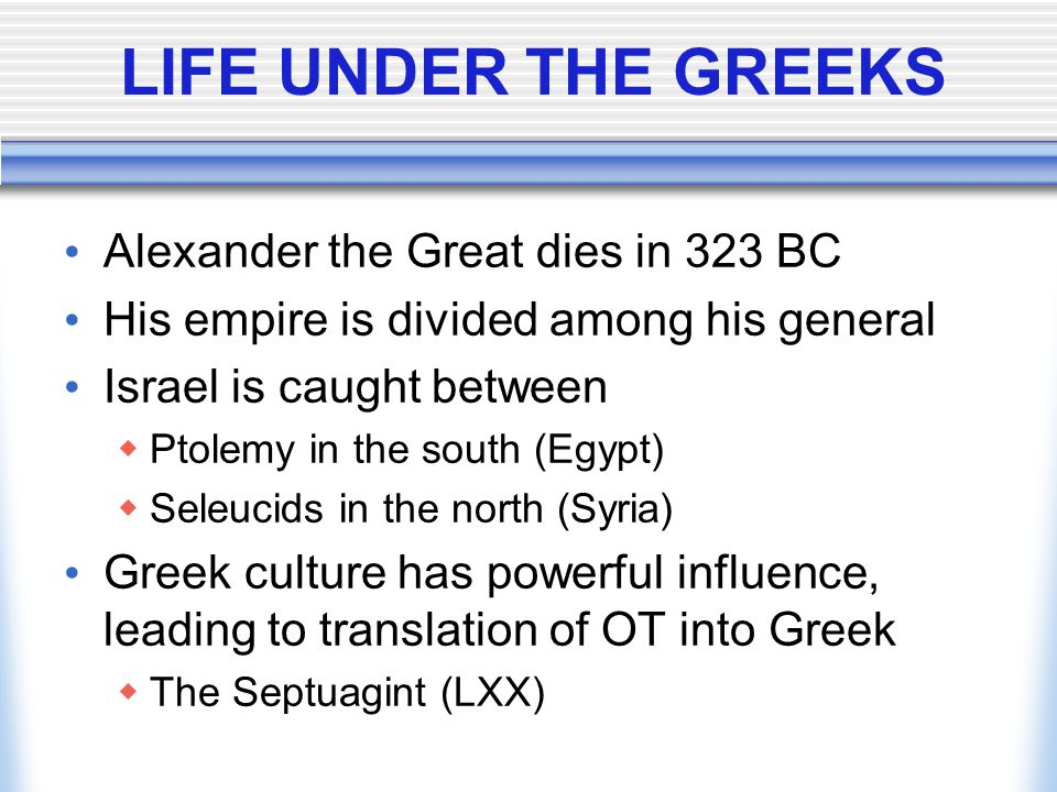 LIFE UNDER THE GREEKS Alexander the Great dies in 323 BC