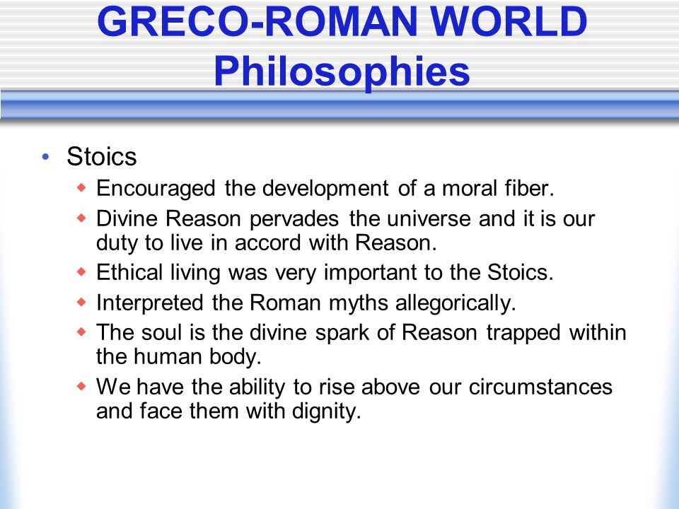 GRECO-ROMAN WORLD Philosophies