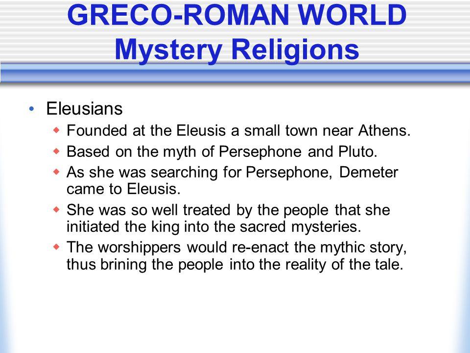 GRECO-ROMAN WORLD Mystery Religions
