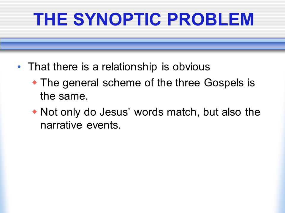 THE SYNOPTIC PROBLEM That there is a relationship is obvious