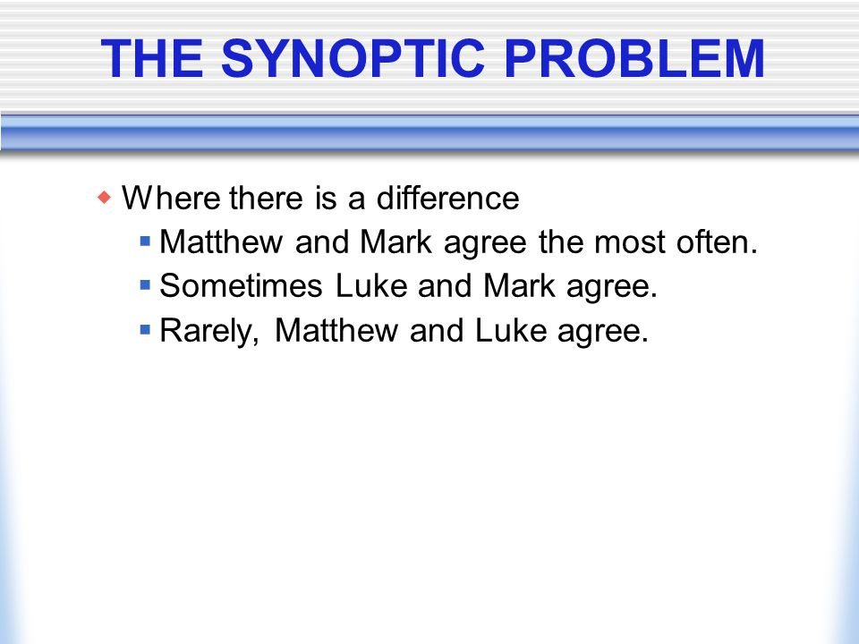 THE SYNOPTIC PROBLEM Where there is a difference