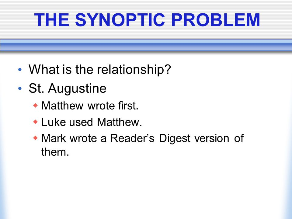 THE SYNOPTIC PROBLEM What is the relationship St. Augustine