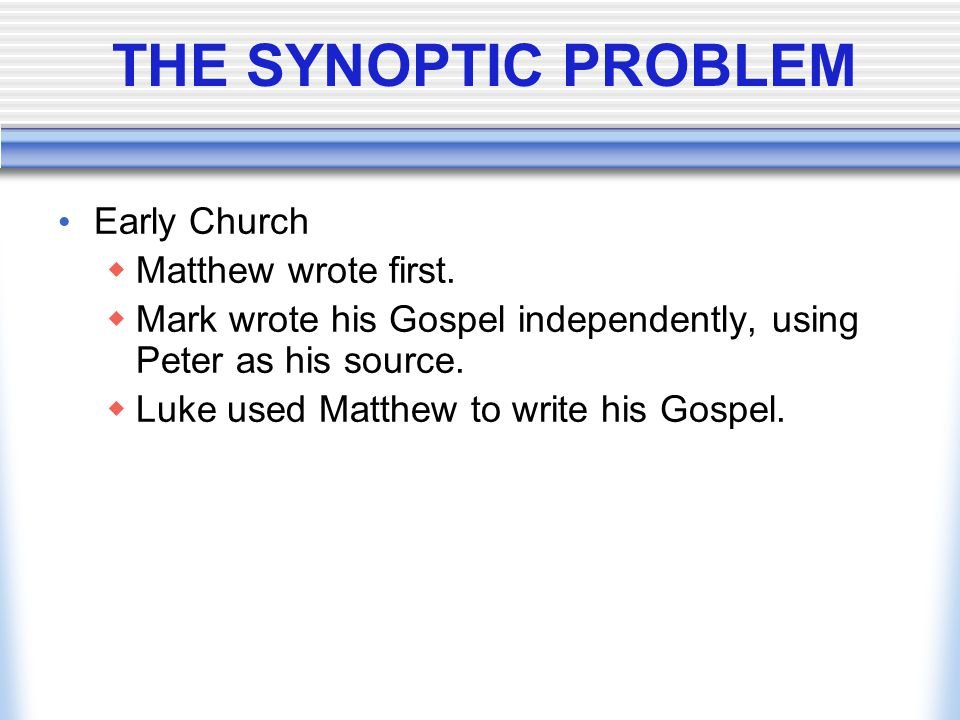 THE SYNOPTIC PROBLEM Early Church Matthew wrote first.