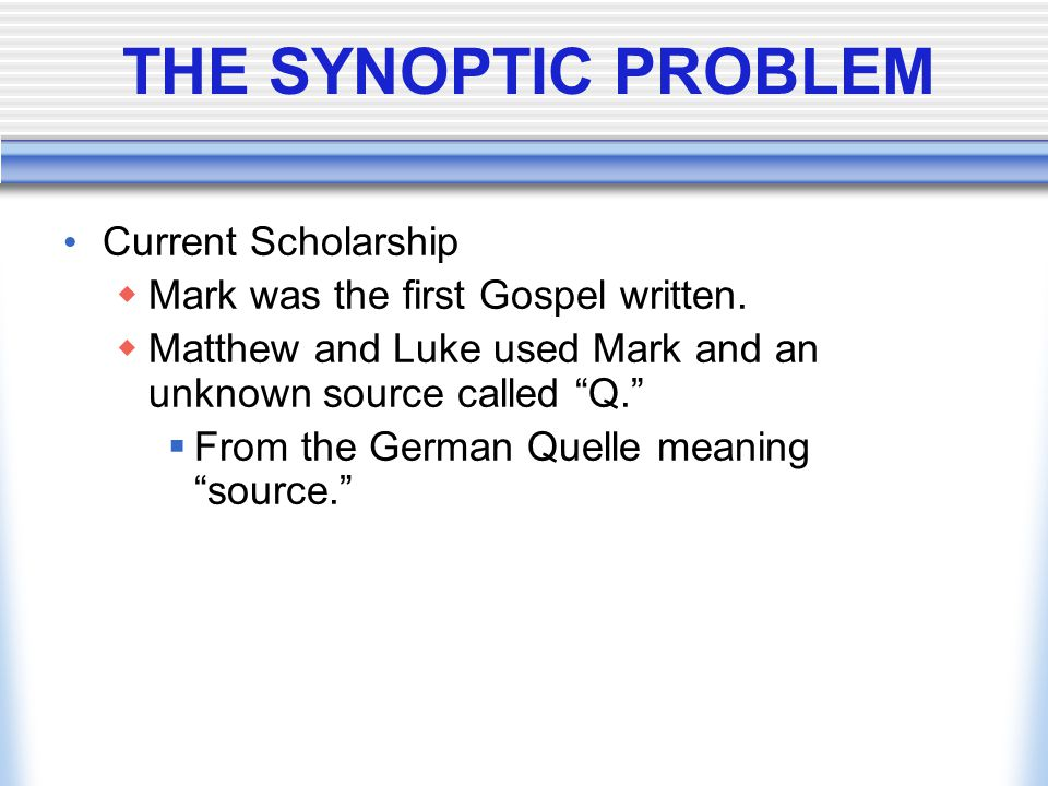 THE SYNOPTIC PROBLEM Current Scholarship