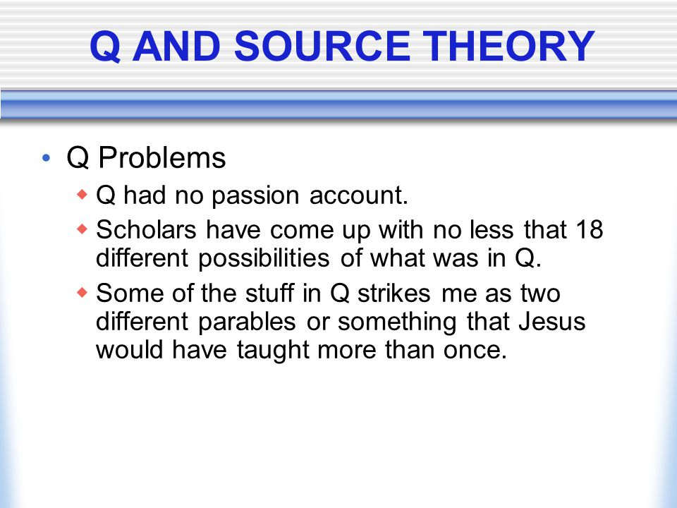Q AND SOURCE THEORY Q Problems Q had no passion account.