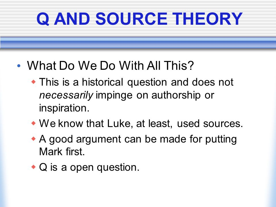 Q AND SOURCE THEORY What Do We Do With All This