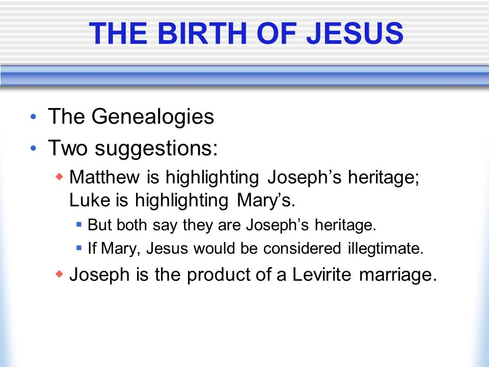 THE BIRTH OF JESUS The Genealogies Two suggestions: