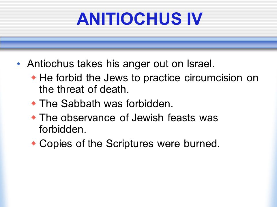 ANITIOCHUS IV Antiochus takes his anger out on Israel.