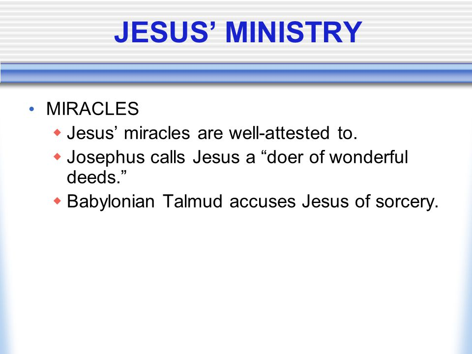 JESUS' MINISTRY MIRACLES Jesus' miracles are well-attested to.