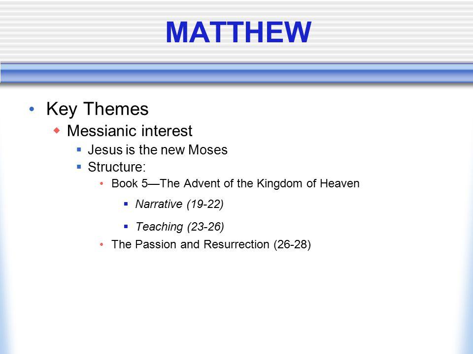 MATTHEW Key Themes Messianic interest Jesus is the new Moses